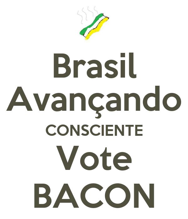 Brasil Avançando CONSCIENTE Vote BACON
