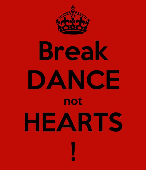 Break DANCE not HEARTS !