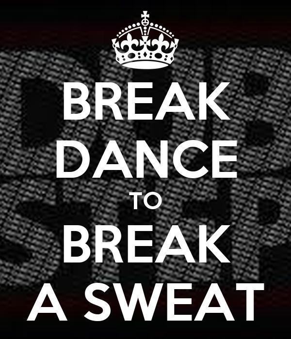 BREAK DANCE TO BREAK A SWEAT