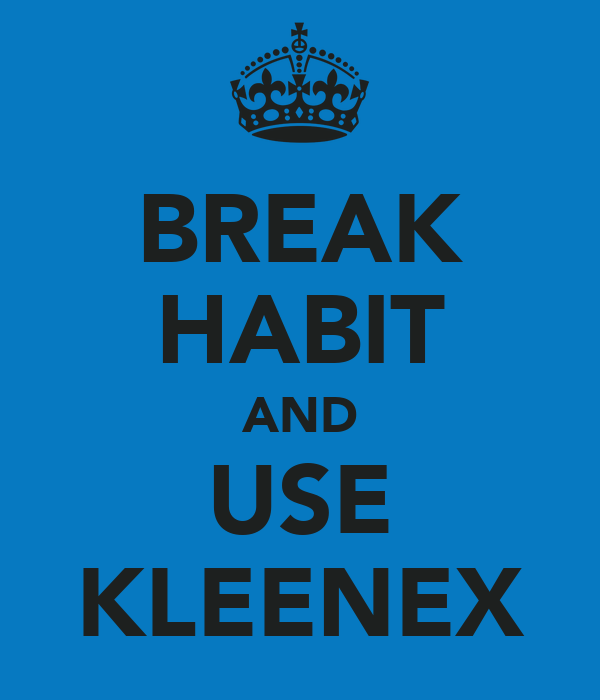 BREAK HABIT AND USE KLEENEX