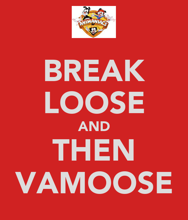BREAK LOOSE AND THEN VAMOOSE