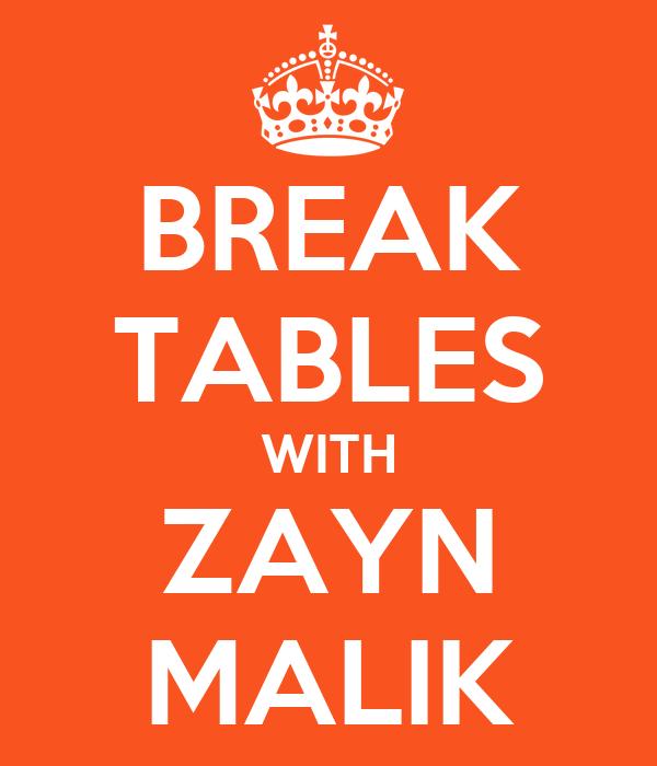 BREAK TABLES WITH ZAYN MALIK