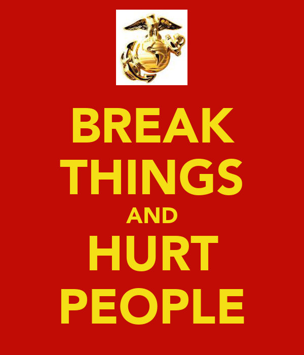 BREAK THINGS AND HURT PEOPLE