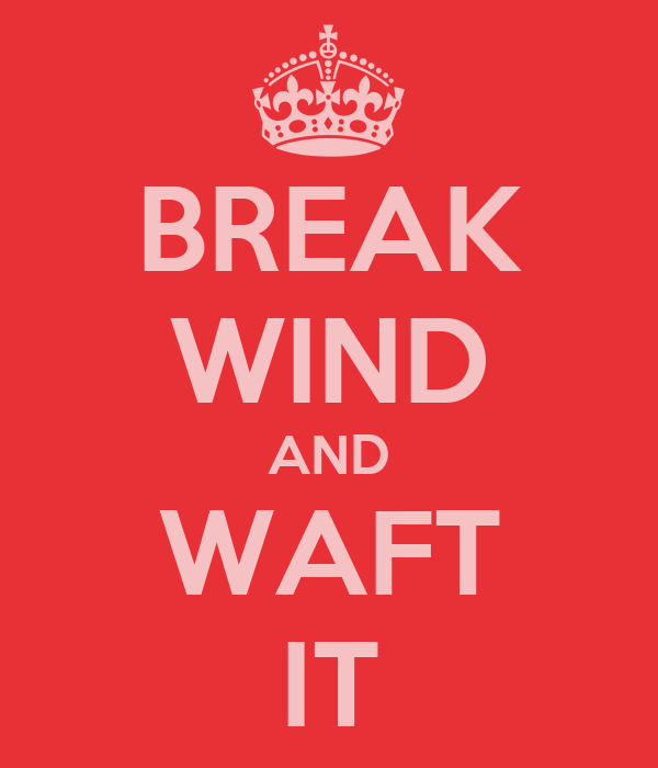 BREAK WIND AND WAFT IT