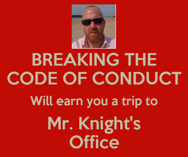 BREAKING THE CODE OF CONDUCT Will earn you a trip to Mr. Knight's Office