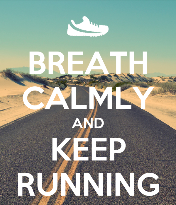 BREATH CALMLY AND KEEP RUNNING