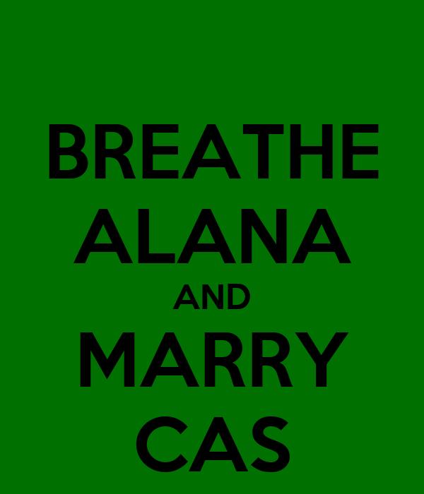 BREATHE ALANA AND MARRY CAS