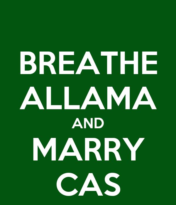 BREATHE ALLAMA AND MARRY CAS