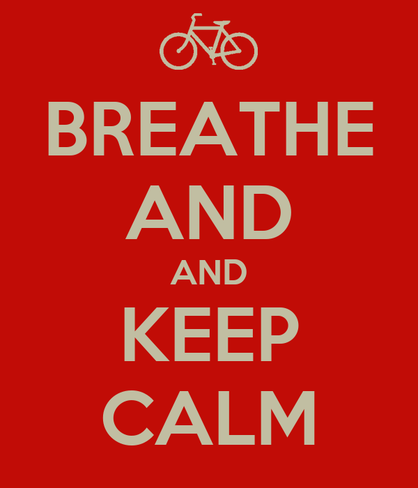 BREATHE AND AND KEEP CALM