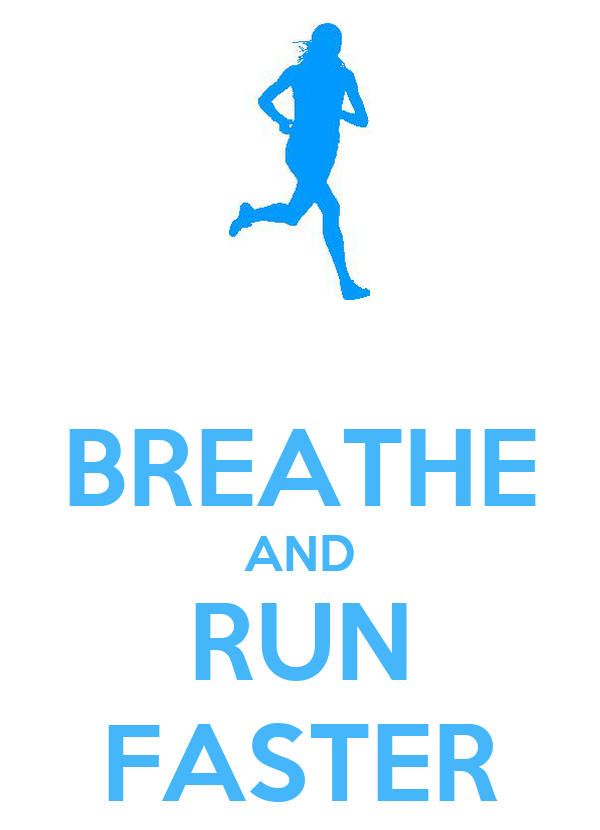 BREATHE AND RUN FASTER