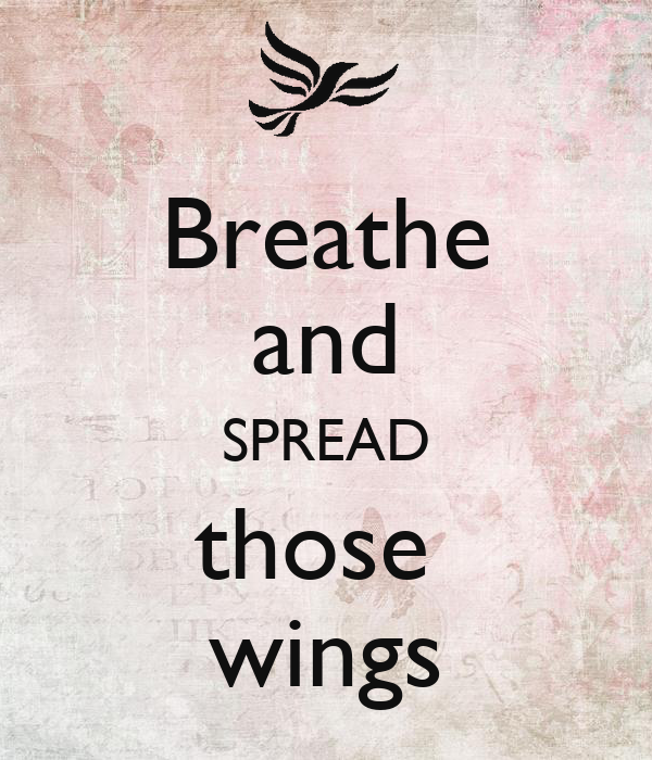 Breathe and SPREAD those  wings