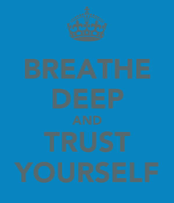 BREATHE DEEP AND TRUST YOURSELF