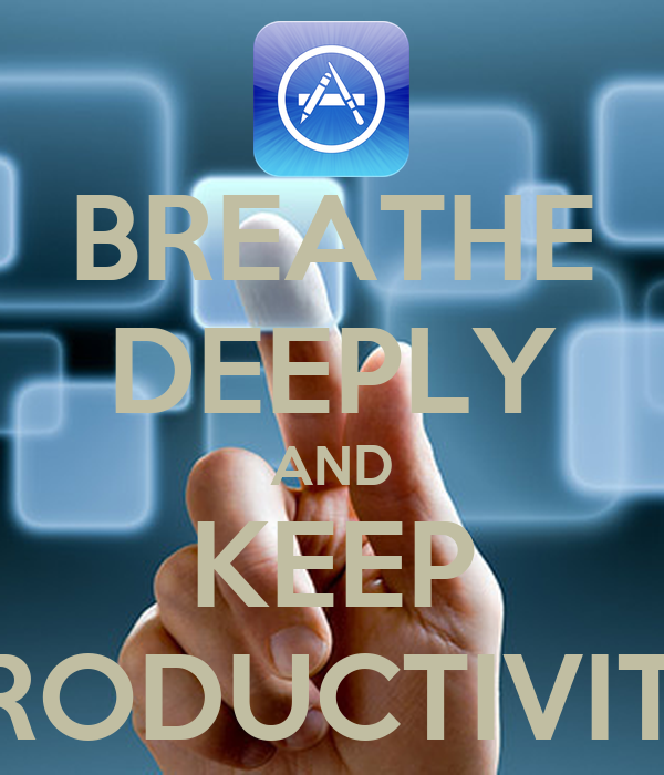 BREATHE DEEPLY AND KEEP PRODUCTIVITY