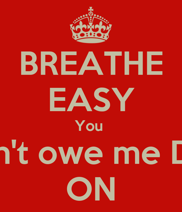 BREATHE EASY You  Don't owe me Doe ON