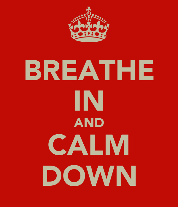 BREATHE IN AND CALM DOWN