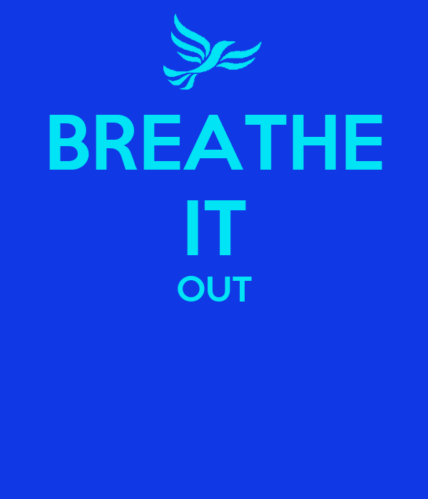 BREATHE IT OUT