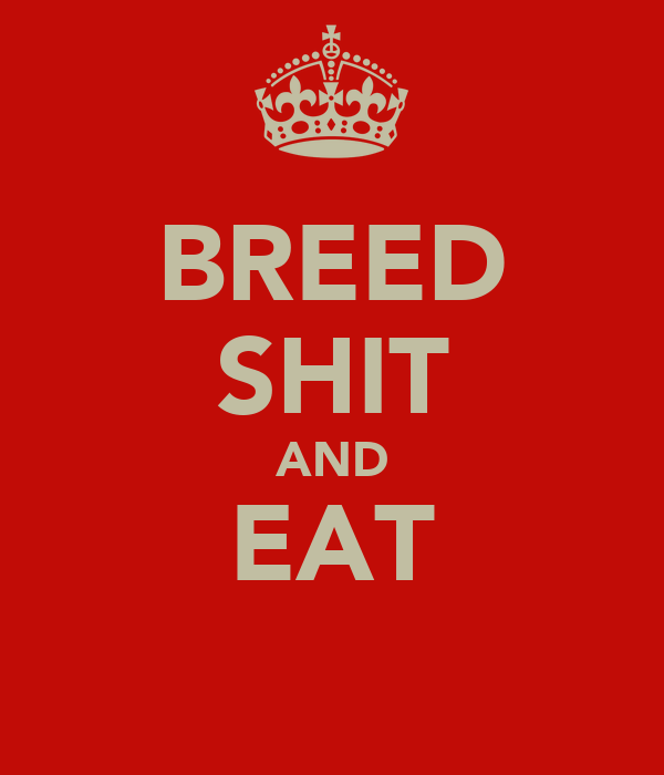 BREED SHIT AND EAT