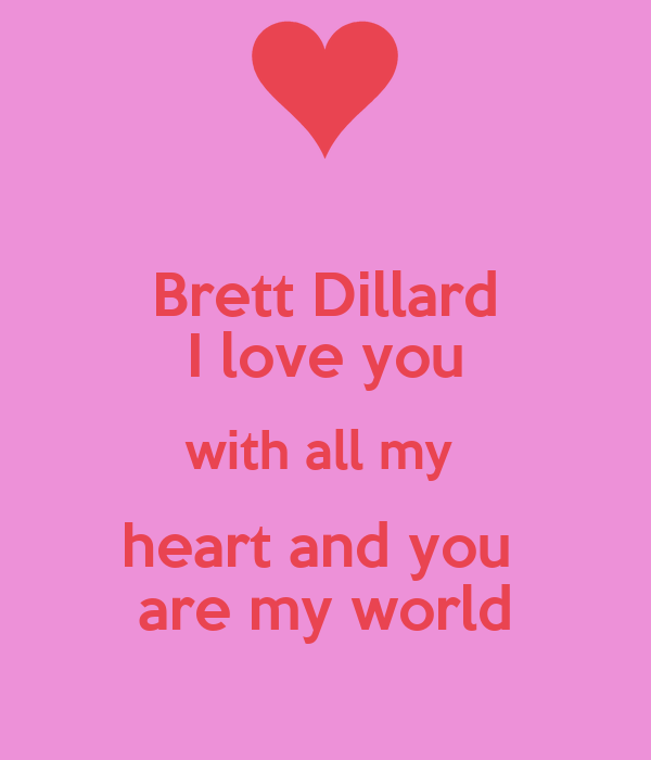 Brett Dillard I love you with all my  heart and you  are my world
