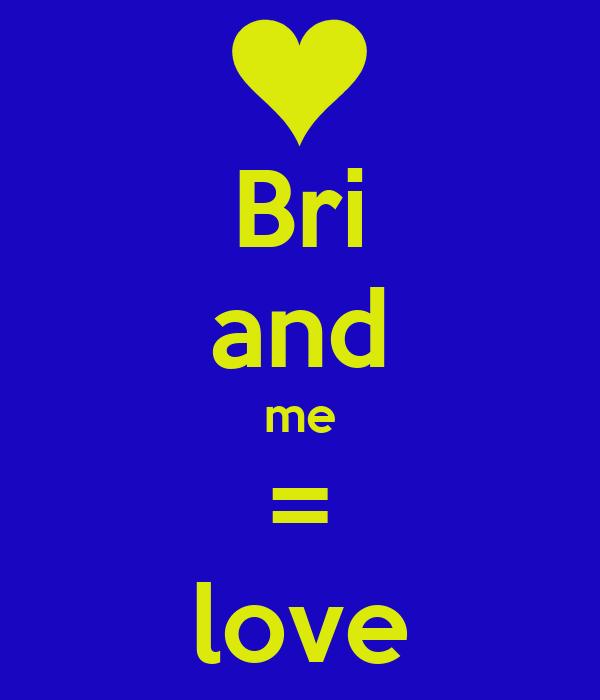 Bri and me = love