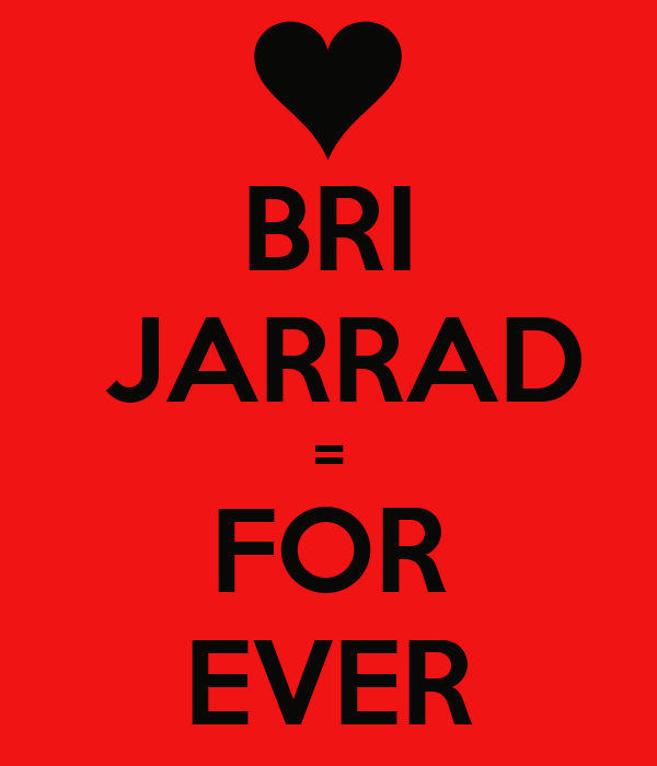 BRI  JARRAD = FOR EVER