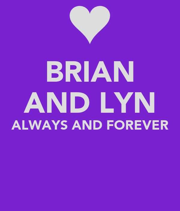 BRIAN AND LYN ALWAYS AND FOREVER
