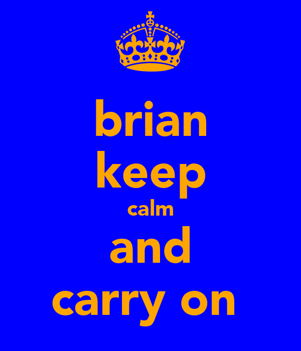 brian keep calm and carry on