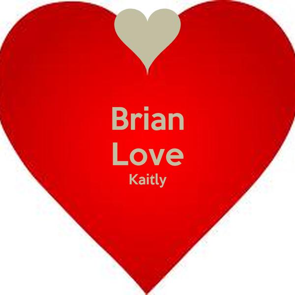 Brian Love Kaitly