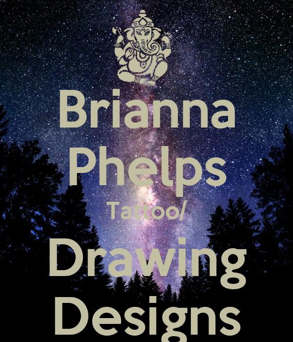 Brianna Phelps Tattoo/ Drawing Designs