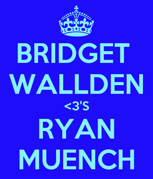 BRIDGET  WALLDEN <3'S RYAN MUENCH