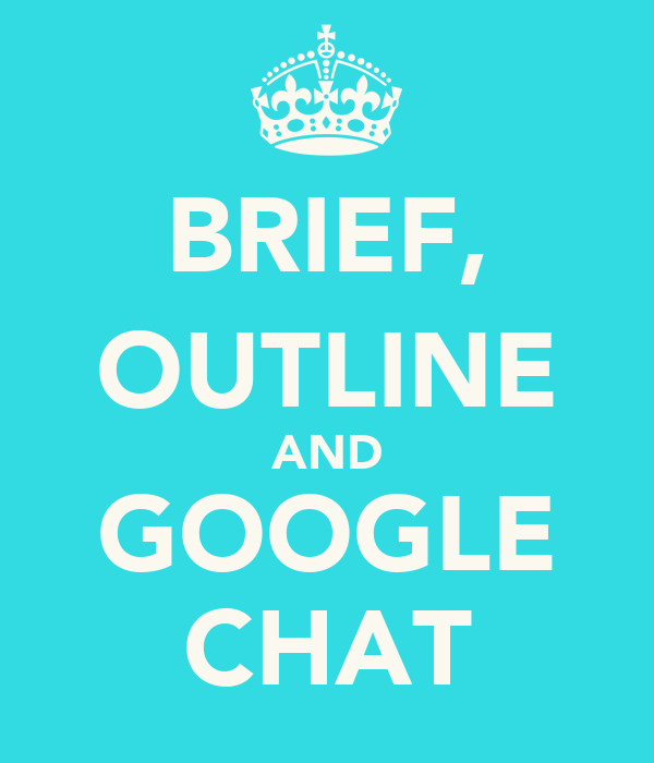 BRIEF, OUTLINE AND GOOGLE CHAT