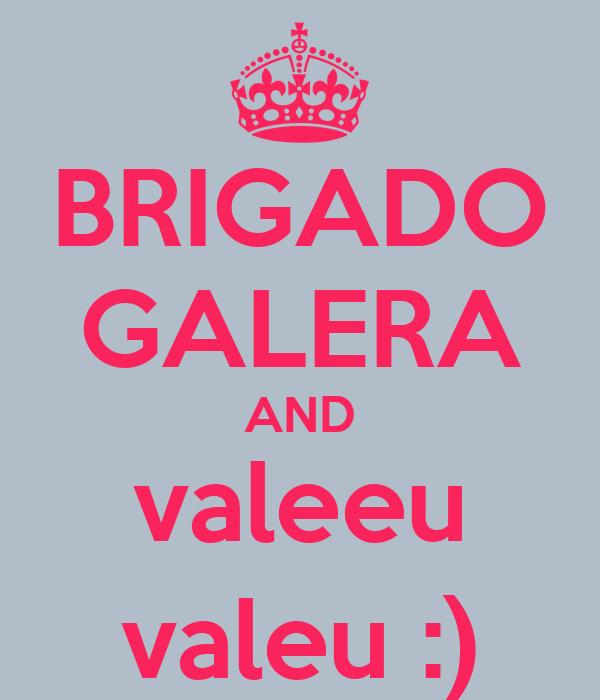 BRIGADO GALERA AND valeeu valeu :)