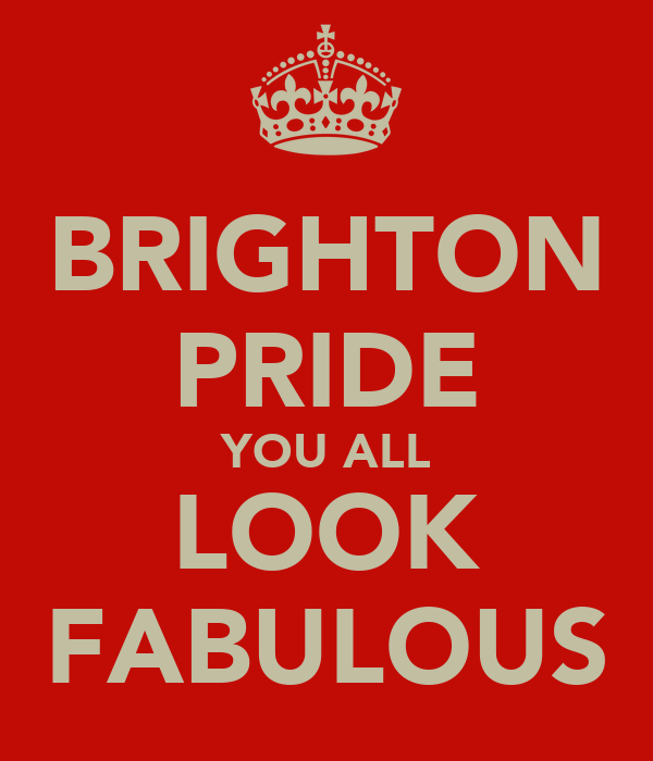 BRIGHTON PRIDE YOU ALL LOOK FABULOUS