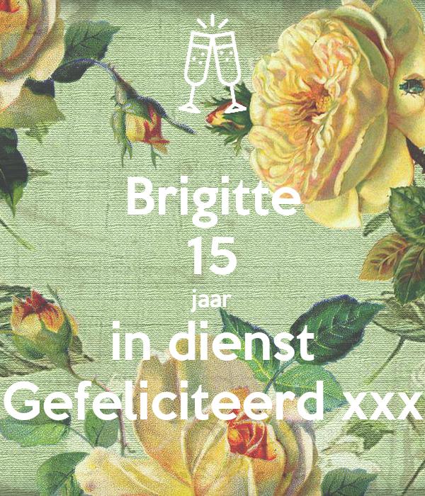Brigitte 15 jaar in dienst Gefeliciteerd xxx