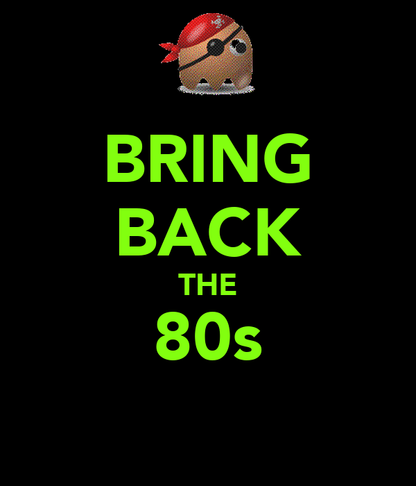 BRING BACK THE 80s