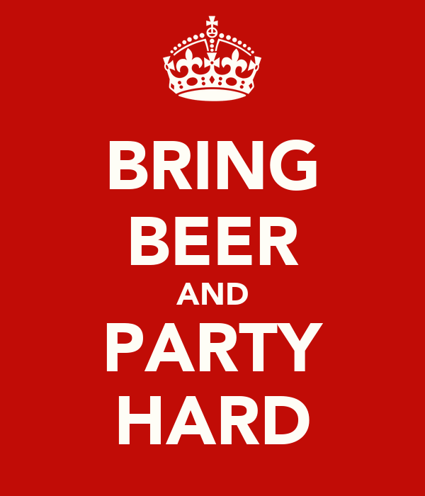 BRING BEER AND PARTY HARD