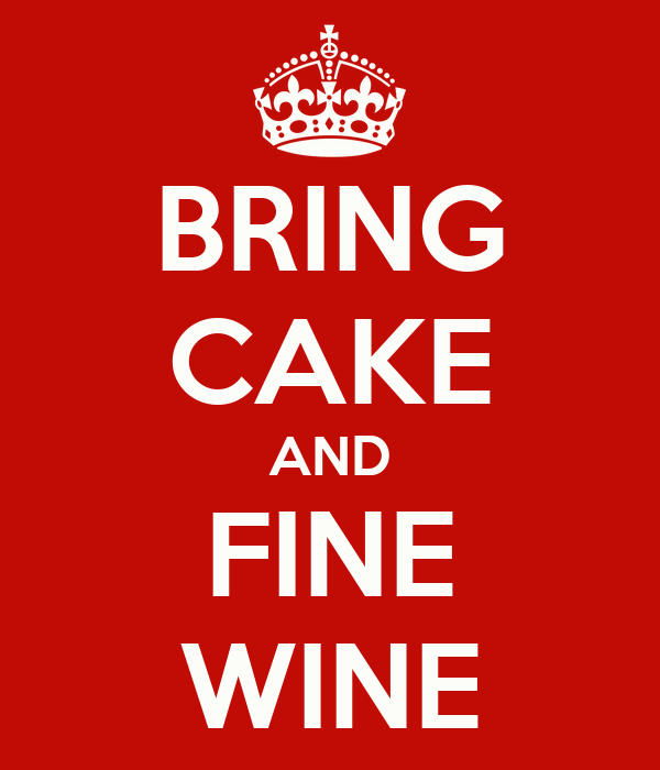 BRING CAKE AND FINE WINE