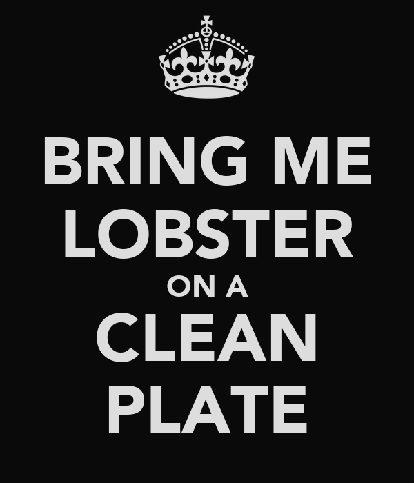 BRING ME LOBSTER ON A CLEAN PLATE