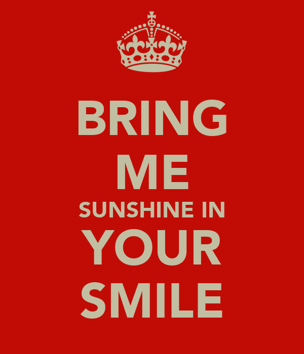 BRING ME SUNSHINE IN YOUR SMILE