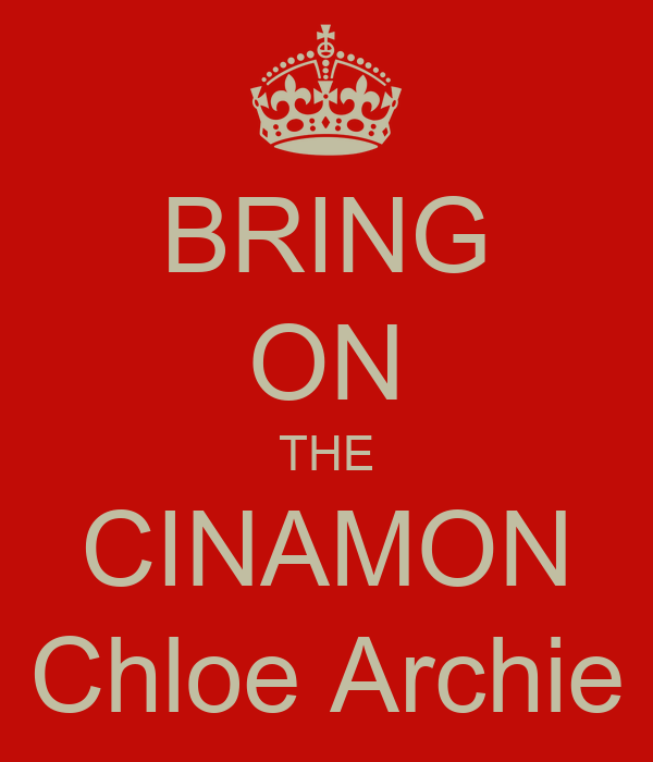 BRING ON THE CINAMON Chloe Archie