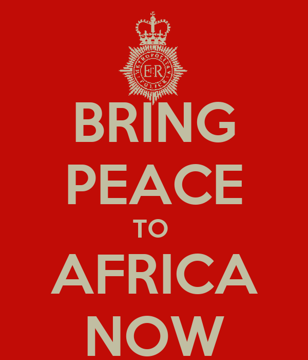 BRING PEACE TO  AFRICA NOW