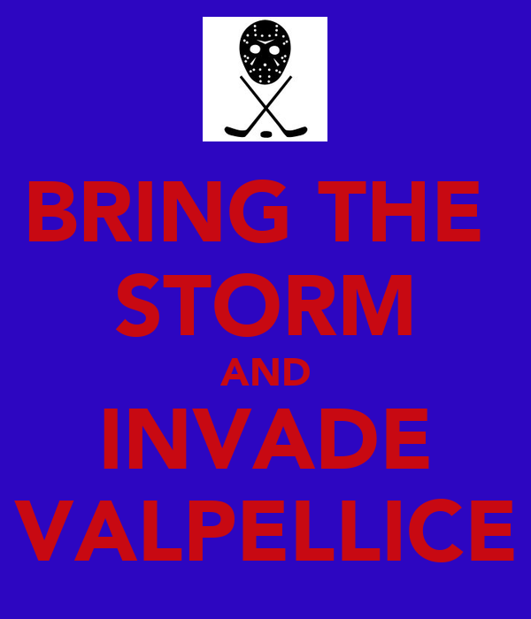 BRING THE  STORM AND INVADE VALPELLICE