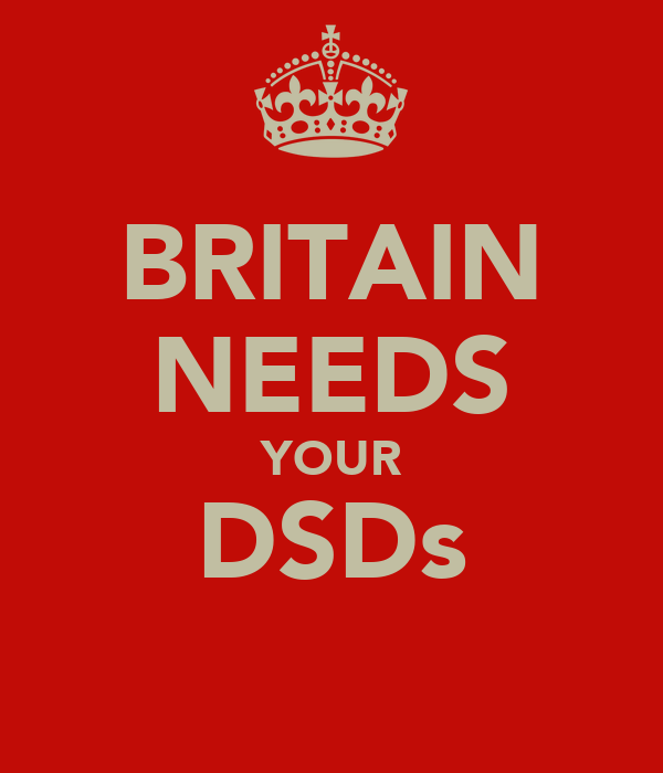 BRITAIN NEEDS YOUR DSDs