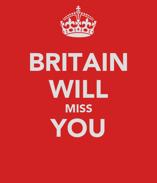BRITAIN WILL MISS YOU