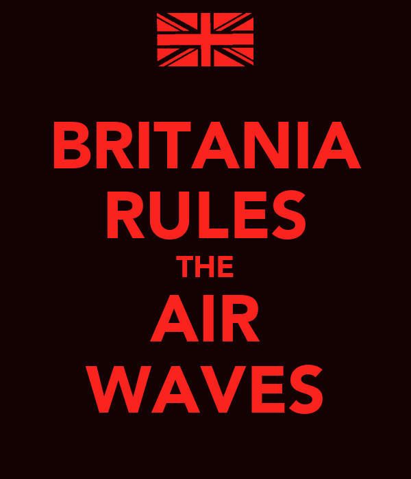 BRITANIA RULES THE AIR WAVES