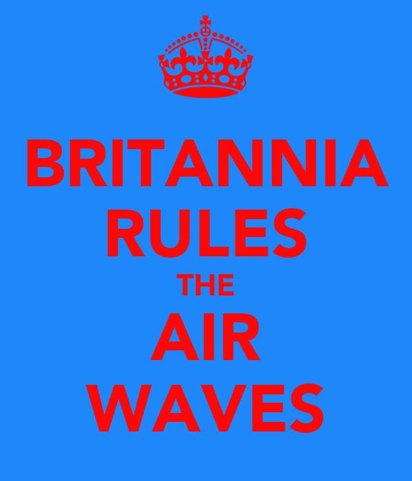 BRITANNIA RULES THE AIR WAVES