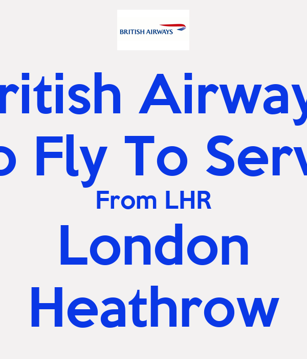 British Airways To Fly To Serve From LHR London Heathrow
