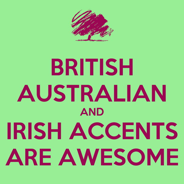BRITISH AUSTRALIAN AND IRISH ACCENTS ARE AWESOME