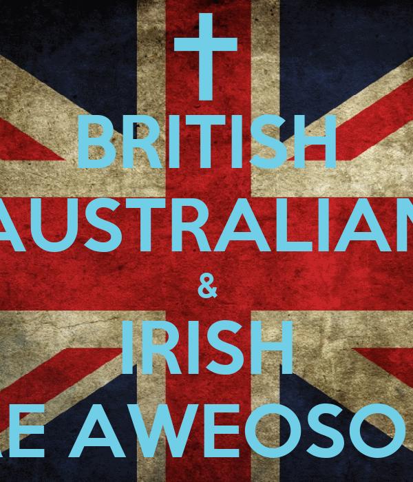 BRITISH AUSTRALIAN & IRISH ARE AWEOSOME