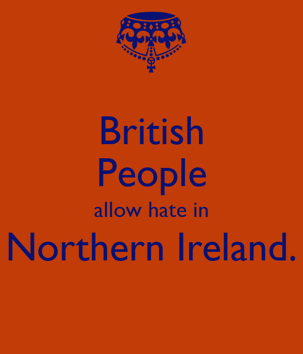 British People allow hate in Northern Ireland.