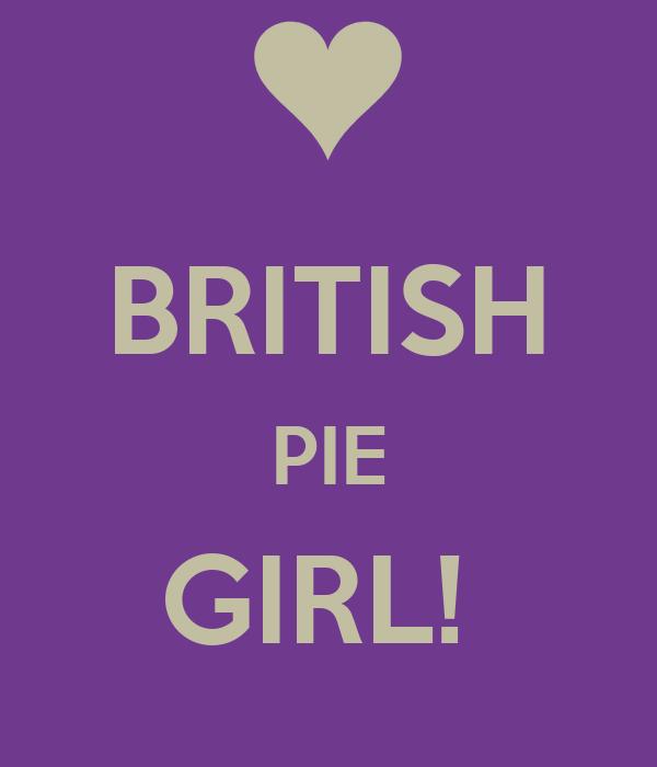 BRITISH PIE GIRL!